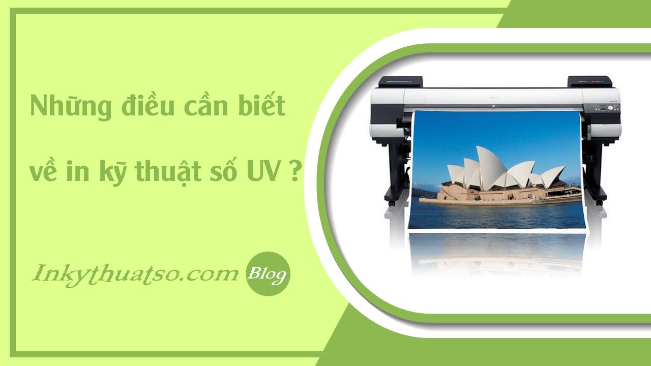 Những điều cần biết về in kỹ thuật số UV ?