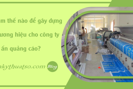 faq-lam-the-nao-de-gay-dung-thuong-hieu-chi-cong-ty-in-an-ky-thuat-so